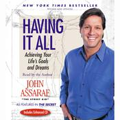 Having It All: Achieving Your Lifes Goals and Dreams Audiobook, by John Assaraf