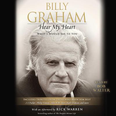 Hear My Heart: What I Would Say to You Audiobook, by Billy Graham