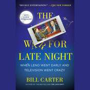 The War for Late Night: When Leno Went Early and Television Went Crazy Audiobook, by Bill Carter