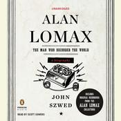 Alan Lomax: The Man Who Recorded the World Audiobook, by John Szwed