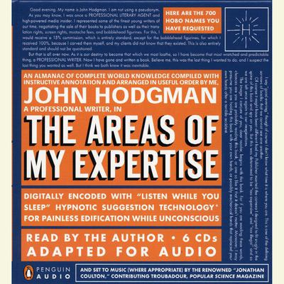 The Areas of My Expertise: An Almanac of Complete World Knowledge Compiled with Instructive Annotation and Arranged in Useful Order Audiobook, by John Hodgman