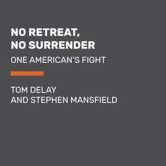 No Retreat, No Surrender: One Americans Fight Audiobook, by Tom DeLay, Stephen Mansfield