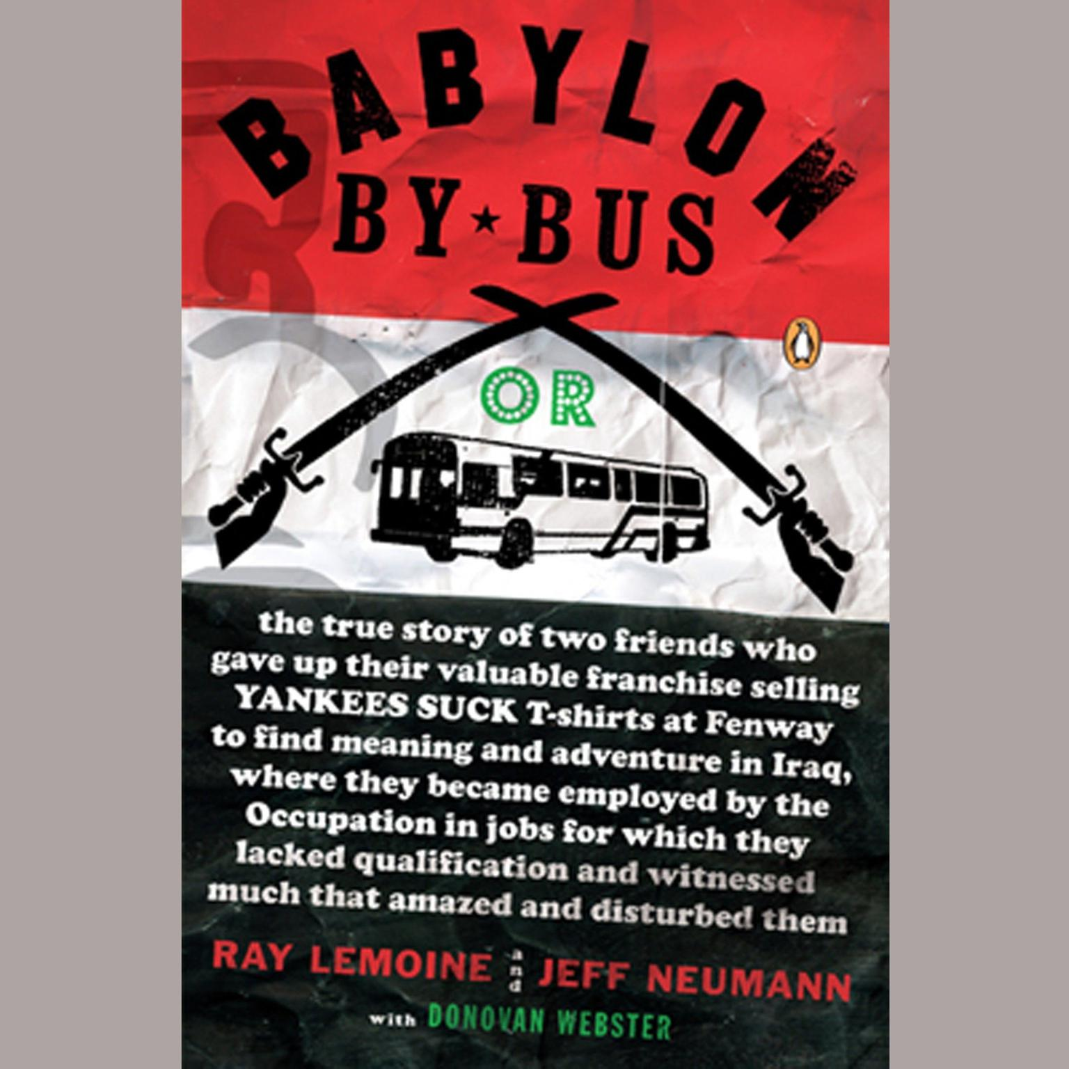 Printable Babylon by Bus: Or true story of two friends who gave up valuable franchise selling T-shirts to find meaning & adventure in Iraq where they became employed by the Occupation... Audiobook Cover Art