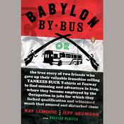 Babylon by Bus: Or true story of two friends who gave up valuable franchise selling T-shirts to find meaning & adventure in Iraq where they became employed by the Occupation... Audiobook, by Ray LeMoine, Jeff Neumann, Donovan Webster