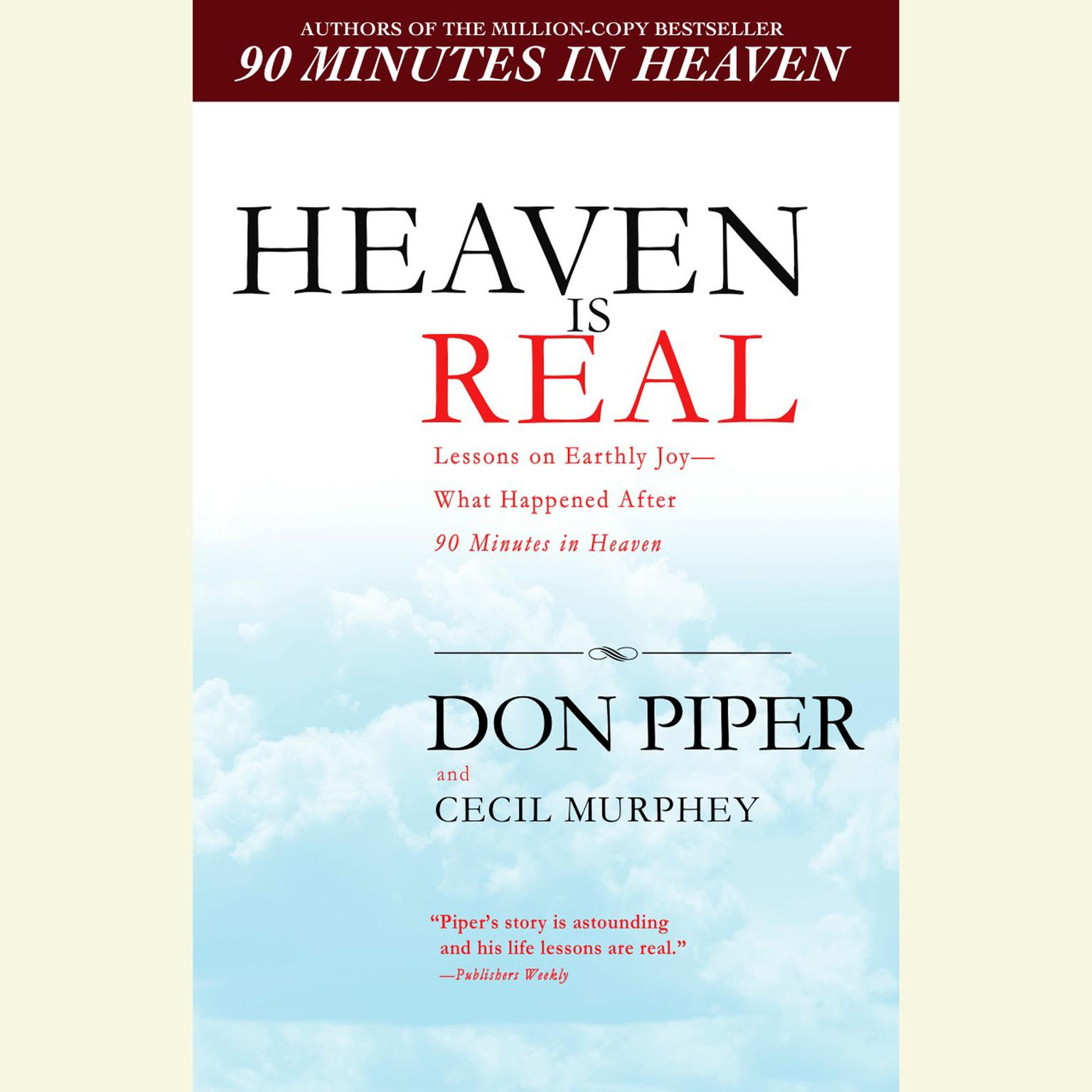 Printable Heaven Is Real: Lessons on Earthly Joy—from the Man Who Spent 90 Minutes in Heaven Audiobook Cover Art