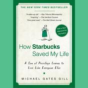 How Starbucks Saved My Life: A Son of Privilege Learns to Live Like Everyone Else, by Michael Gates Gill