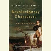 Revolutionary Characters: What Made the Founders Different, by Gordon S. Wood