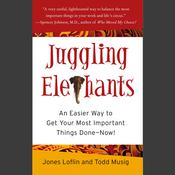 Juggling Elephants: An Easier Way to Get Your Most Important Things Done--Now!, by Jones Loflin, Todd Musig