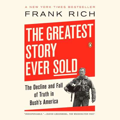The Greatest Story Ever Sold: The Decline and Fall of Truth from 9/11 to Katrina Audiobook, by Frank Rich