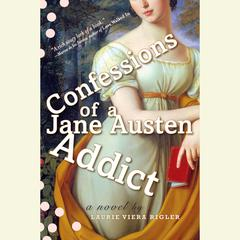 Confessions of a Jane Austen Addict: A Novel Audiobook, by Laurie Viera Rigler