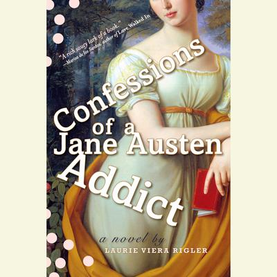 Confessions of a Jane Austen Addict: A Novel Audiobook, by