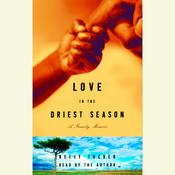 Love in the Driest Season: A Family Memoir Audiobook, by Neely Tucker
