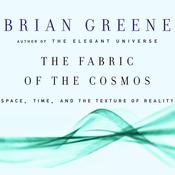 The Fabric of the Cosmos: Space, Time and the Texture of Reality, by Brian Greene