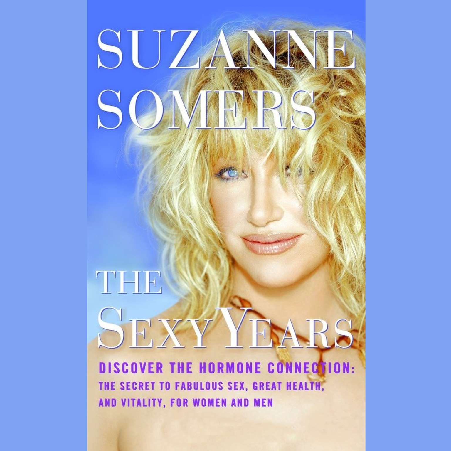 Printable The Sexy Years: Discover the Hormone Connection: The Secret to Fabulous Sex, Great Health, and Vitality, for Women and Men Audiobook Cover Art