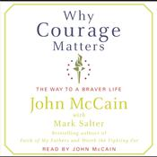 Why Courage Matters: The Way to a Braver Life Audiobook, by John McCain