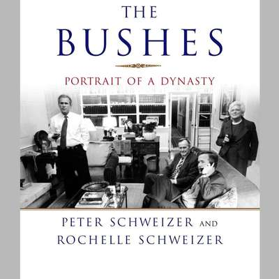 The Bushes: Portrait of a Dynasty Audiobook, by Peter Schweizer