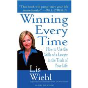 Winning Every Time: How to Use the Skills of a Lawyer in the Trials of Your Life, by Lis Wiehl