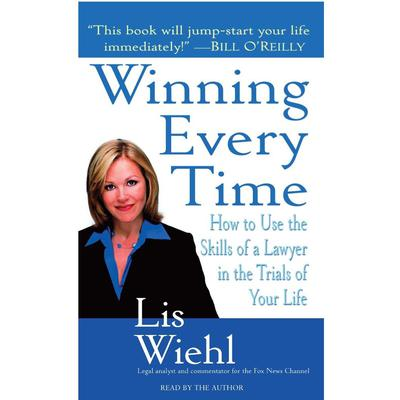 Winning Every Time: How to Use the Skills of a Lawyer in the Trials of Your Life Audiobook, by Lis Wiehl