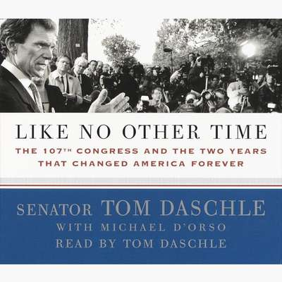 Like No Other Time: The 107th Congress and the Two Years That Changed America Forever Audiobook, by Tom Daschle