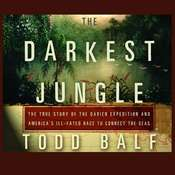 The Darkest Jungle: The True Story of the Darien Expedition and Americas Ill-Fated Race to Connect the Seas Audiobook, by Todd Balf