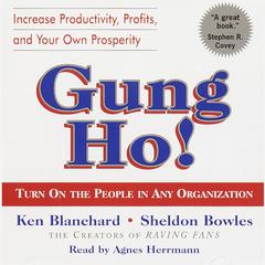 Gung Ho!: Turn On the People in Any Organization Audiobook, by Ken Blanchard, Kenneth Blanchard, Sheldon Bowles
