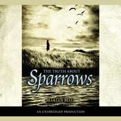 The Truth About Sparrows Audiobook, by Marian Hale