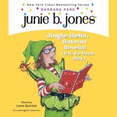 Junie B. Jones #25: Jingle Bells, Batman Smells! (P.S. So Does May.): Junie B. Jones #25 Audiobook, by Barbara Park