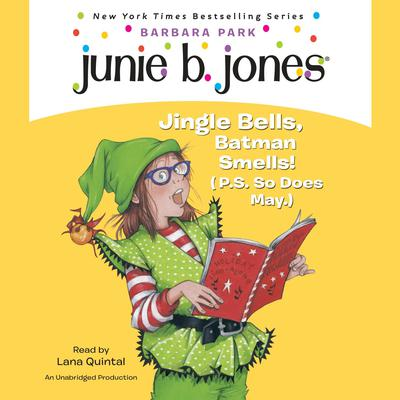 Junie B. Jones #25: Jingle Bells, Batman Smells! (P.S. So Does May.): Junie B. Jones #25 Audiobook, by Barbara Park