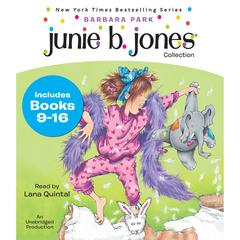 Junie B. Jones Collection: Books 9-16: Not a Crook; Party Animal; Beauty Shop Guy; Smells Something Fishy; (Almost) a Flower Girl; Mushy Gushy Valentine; Peep in Her Pocket; Captain Field Day Audiobook, by Barbara Park