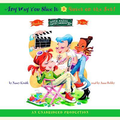 Katie Kazoo, Switcheroo: Books 9 & 10: Katie Kazoo, Switcheroo #9: Anyway You Slice It; Katie Kazoo, Switcheroo #10: Quiet on the Set Audiobook, by Nancy Krulik