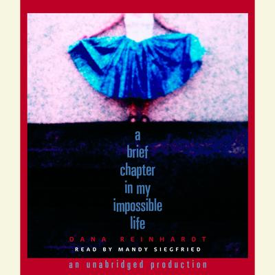 A Brief Chapter In My Impossible Life Audiobook, by Dana Reinhardt