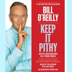 Keep It Pithy: Useful Observations in a Tough World Audiobook, by Bill O'Reilly, Bill O'Reilly