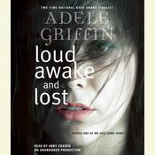 Loud, Awake, and Lost, by Adele Griffin
