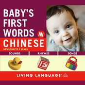 Baby's First Words in Chinese: Newborn to Two Years, by Living Language
