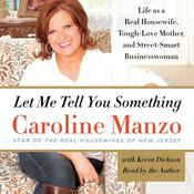 Let Me Tell You Something: Life as a Real Housewife, Tough-Love Mother, and Street-Smart Businesswoman Audiobook, by Caroline Manzo