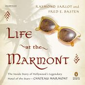 Life at the Marmont: The Inside Story of Hollywoods Legendary Hotel of the Stars--Chateau Marmont Audiobook, by Raymond Sarlot