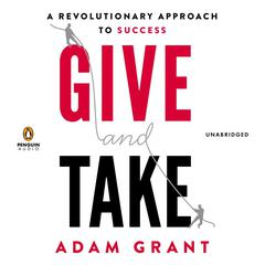Give and Take: A Revolutionary Approach to Success Audiobook, by Adam Grant, Adam M. Grant