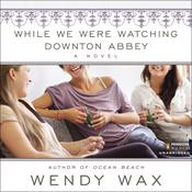 While We Were Watching Downton Abbey Audiobook, by Wendy Wax