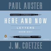 Here and Now: Letters (2008–2011) Audiobook, by Paul Auster, J. M. Coetzee