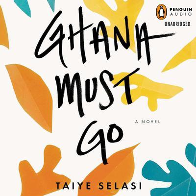 Ghana Must Go Audiobook, by Taiye Selasi