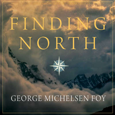Finding North: How Navigation Makes Us Human Audiobook, by George Michelsen Foy