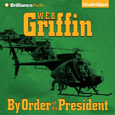 By Order of the President Audiobook, by W. E. B. Griffin