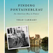 Finding Fontainebleau: An American Boy in France Audiobook, by Thad Carhart