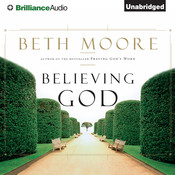 Believing God Audiobook, by Beth Moore