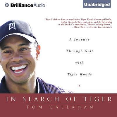 In Search of Tiger: A Journey Through Golf with Tiger Woods Audiobook, by Tom Callahan