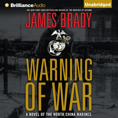 Warning of War: A Novel of the North China Marines Audiobook, by James Brady