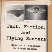 Fact, Fiction, and Flying Saucers: The Truth Behind the Misinformation, Distortion, and Derision by Debunkers, Government Agencies, and Conspiracy Conmen Audiobook, by Kathleen Marden