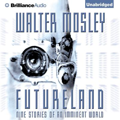 Futureland: Nine Stories of an Imminent World Audiobook, by Walter Mosley