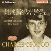 Defending Baltimore Against Enemy Attack: A Boyhood Year During WWII, by Charles Osgood