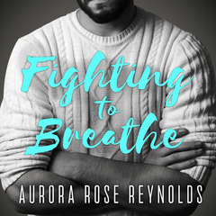 Fighting to Breathe Audiobook, by Aurora Rose Reynolds